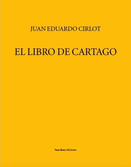 'El libro de Cartago', de Juan Eduardo Cirlot. Editado por Vaso Roto.