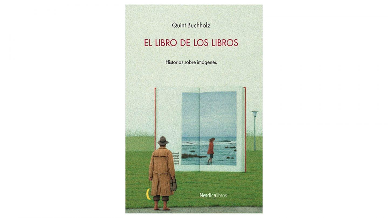 El libro de los libros, de Quint Buchholz. Editado por Nórdica Libros.