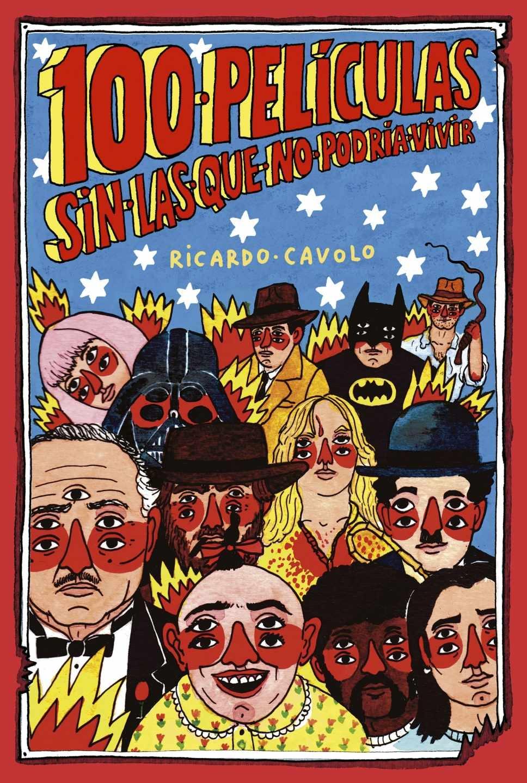 '100 películas sin las que no podría vivir', de Ricardo Cavolo.