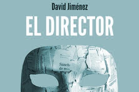 Portada de 'El director', de David Jiménez.