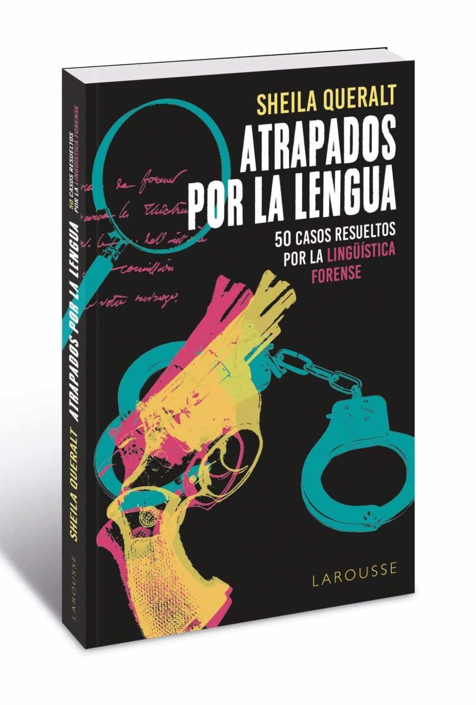 Portada de 'Atrapados por la lengua: 50 casos resueltos por la Lingüística Forense', de Sheila Queralt.
