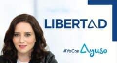 """Ayuso retira el """"comunismo"""" de su lema y lo reduce a """"Libertad"""""""